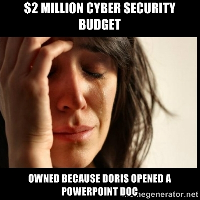 $2 Million Cyber Security Budget. Owned because Doris opened a Powerpoint doc